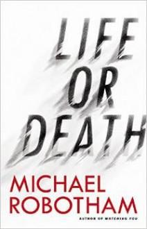 Life or Death - Michael Robotham