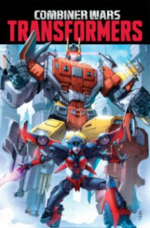 Transformers: Combiner Wars - Mairghread Scott, Sarah Stone, John Barber