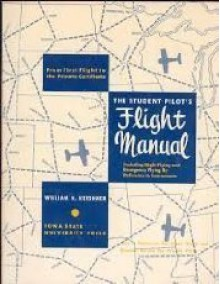 The Student Pilot's Flight Manual: Including Night Flying and Emergency Flying by Reference to Instruments - William K. Kershner