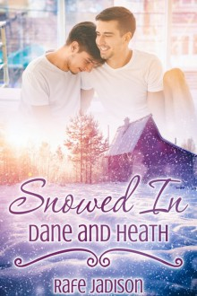 Snowed In: Dane and Heath - Rafe Jadison