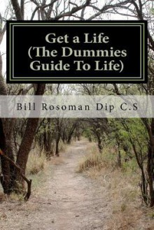 Get a Life (the Dummies Guide to Life) - Bill Rosoman