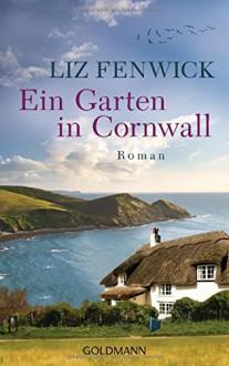 Ein Garten in Cornwall: Roman - Liz Fenwick, Kristina Lake-Zapp