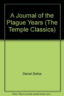 A Journal of the Plague Years (The Temple Classics) - Daniel Defoe