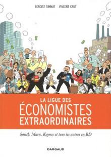 La ligue des économistes extraordinaires: Smith, Marx, Keynes et les autres - Benoist Simmat, Vincent Caut