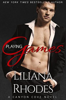 Playing Games: A Billionaire Romance (Canyon Cove Book 1) - Liliana Rhodes, Clarise Tan, The Passionate Proofreader