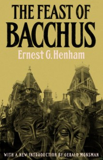 The Feast of Bacchus - Ernest G. Henham,John Trevena,Gerald Monsman