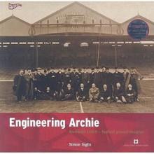 ENGINEERING ARCHIE: ARCHIBALD LEITCH: FOOTBALL GROUND DESIGNER. - Simon Inglis