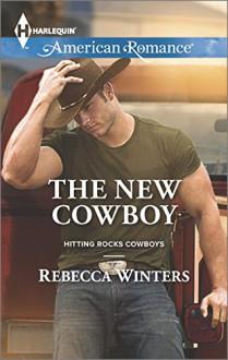 The New Cowboy (Harlequin American RomanceHitting Rocks Cowboys) - Rebecca Winters