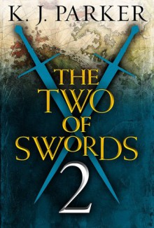 The Two of Swords: Part 2 - K.J. Parker