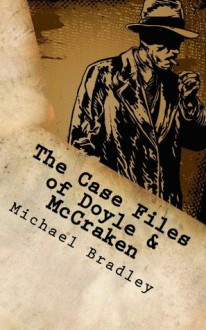 The Case Files of Doyle & McCraken - Michael Bradley