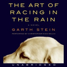 The Art of Racing in the Rain - Christopher Evan Welch, Garth Stein