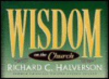 Wisdom on the Church - Richard Halverson