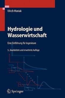 Hydrologie Und Wasserwirtschaft: Eine Einfuhrung Fur Ingenieure - Ulrich Maniak
