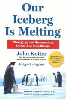 Our Iceberg Is Melting - John P. Kotter
