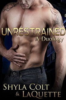 Unrestrained: A Duology - Shyla Colt,LaQuette