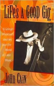 Life's a Good Gig - John Cain