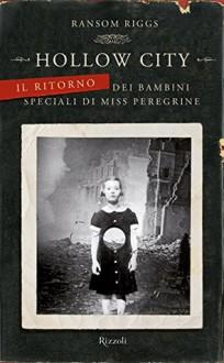 Hollow City: Il ritorno dei bambini speciali di Miss Peregrine - Ransom Riggs