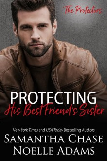 Protecting His Best Friend's Sister (The Protectors Book 1) - Samantha Chase,Noelle Adams
