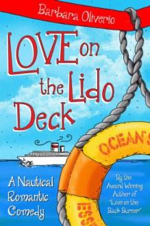 Love on the Lido Deck: A Nautical Romantic Comedy - Barbara Oliverio