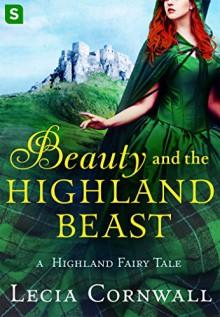 Beauty and the Highland Beast: A Highland Fairy Tale - Lecia Cornwall