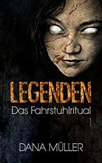 LEGENDEN: 1- Das Fahrstuhlritual - Horror - Dana Müller