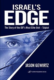 Israel's Edge: The Story of The IDF's Most Elite Unit - Talpiot - Jason Gewirtz