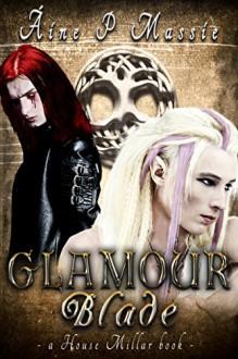 Glamour Blade: A House Millar Book - Áine P. Massie