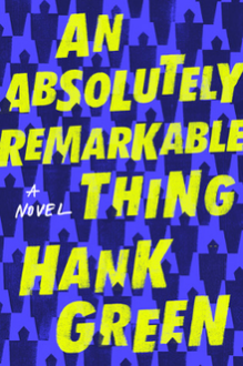 An Absolutely Remarkable Thing: A Novel - Hank Green
