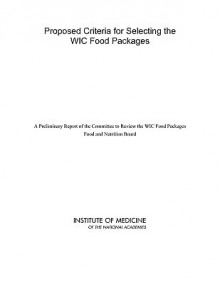 Proposed Criteria for Selecting the Wic Food Packages: A Preliminary Report of the Committee to Review the Wic Food Packages - Committee to Review the Wic Food Package