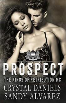 Prospect (The Kings of Retribution MC #7) - Sandy Alvarez,Crystal Daniels