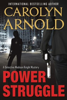 Power Struggle (Detective Madison Knight series Book 8) - Carolyn Arnold