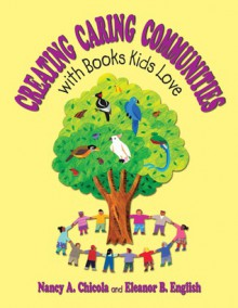 Creating Caring Communities with Books Kids Love - Nancy A. Chicola, Eleanor B. English