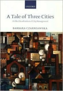 A Tale of Three Cities: Or the Glocalization of City Management - Barbara Czarniawska