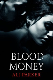 Blood Money (Bad Money Series Book 1) - Ali Parker,Nicole Bailey Proof Before You Publish,Kellie Dennis Book Covers By Design