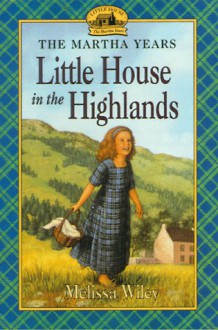 Little House in the Highlands - Melissa Wiley, Renée Graef, Dan Andreasen