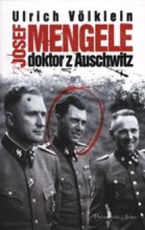 Josef Mengele. Doktor z Auschwitz - Ulrich Völklein