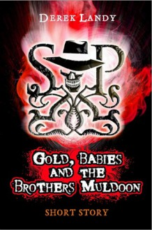 Gold, Babies and the Brothers Muldoon - Derek Landy