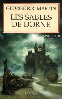Les sables de Dorne (Le Trône de fer, #11) - George R.R. Martin, Jean Sola