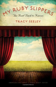 My Ruby Slippers: The Road Back to Kansas - Tracy Seeley