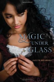 Magic Under Glass - Jaclyn Dolamore