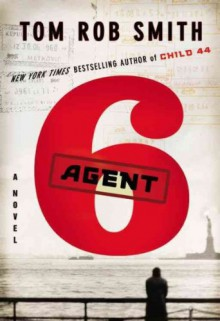 Agent 6 (The Child 44 Trilogy) - Tom Rob Smith
