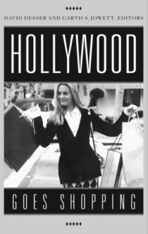 Hollywood Goes Shopping - David Desser, Garth S. Jowett