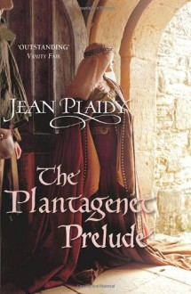 The Plantagenet Prelude (Plantagenet 1) - Jean Plaidy