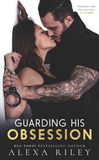 Guarding His Obsession - Alexa Riley