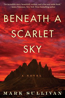 Beneath a Scarlet Sky: A Novel - Mark Sullivan