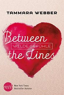 Between the Lines: Wilde Gefühle - Tammara Webber,Anke Brockmeyer