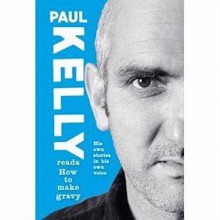 How to Make Gravy - Paul Kelly