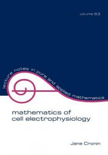 Mathematics of Cell Electrophysiology - Jane Cronin