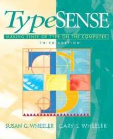 Typesense: Making Sense of Type on the Computer - Susan G. Wheeler, Gary S. Wheeler