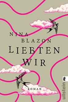 Liebten wir: Roman - Nina Blazon